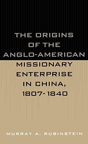 The Origins of the Anglo-American Missionary Enterprise in China, 1807-1840