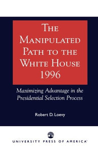 The Manipulated Path to the White House-1996: Maximizing Advantage in the Presidential Selection Process