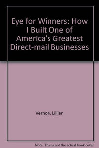An Eye for Winners: How I Built One of America's Greatest Direct-Mail Businesses