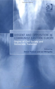 Dissent And Opposition In Communist Eastern Europe: Origins Of Civil Society And Democratic Transition