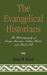 The Evangelical Historians: The Historiography of George Marsden, Nathan Hatch, and Mark Noll