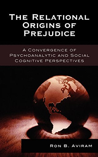 The Relational Origins of Prejudice: A Convergence of Psychoanalytic and Social Cognitive Perspectives (The Library of Object Relations)