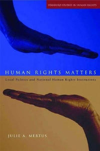 Human Rights Matters: Local Politics and National Human Rights Institutions (Stanford Studies in Human Rights)