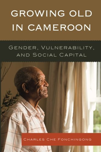 Growing Old in Cameroon: Gender, Vulnerability, and Social Capital