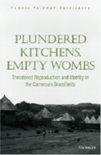 Plundered Kitchens, Empty Wombs: Threatened Reproduction And Identity In The Cameroon Grassfields