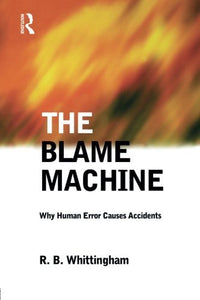 The Blame Machine: Why Human Error Causes Accidents