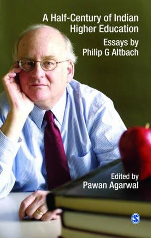 A Half-Century of Indian Higher Education: Essays by Philip G Altbach