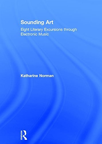 Sounding Art: Eight Literary Excursions through Electronic Music