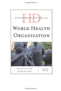 Historical Dictionary of the World Health Organization (Historical Dictionaries of International Organizations)