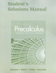 Student Solutions Manual For Precalculus: Graphical, Numerical, Algebraic