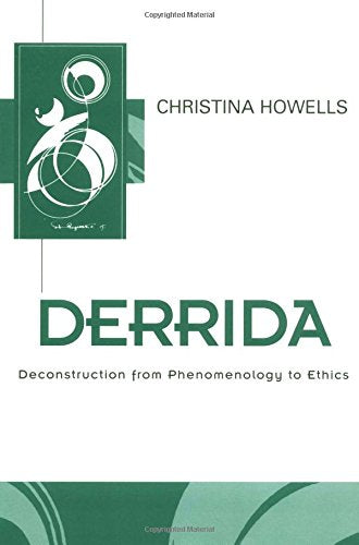 Derrida: Deconstruction from Phenomenology to Ethics