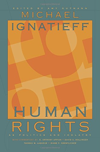 Human Rights As Politics And Idolatry (The University Center For Human Values Series)