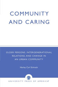 Community and Caring: Older Persons, Intergenerational Relations, and Change in an Urban Community