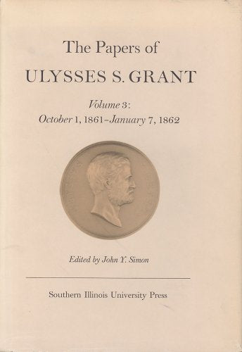 The Papers of Ulysses S. Grant, Volume 3: October 1, 1861-January 7, 1862