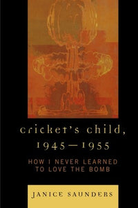 Cricket's Child, 1945-1955: How I Never Learned to Love the Bomb