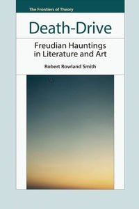 Death-Drive: Freudian Hauntings in Literature and Art (The Frontiers of Theory)