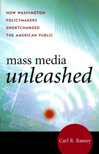 Mass Media Unleashed: How Washington Policymakers Shortchanged the American Public