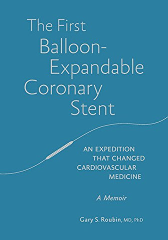 The First Balloon-Expandable Coronary Stent: An Expedition That Changed Cardiovascular Medicine