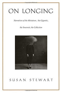 On Longing: Narratives of the Miniature, the Gigantic, the Souvenir, the Collection