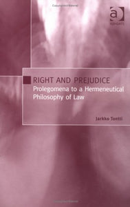 Right and Prejudice: Prolegomena to a Hermeneutical Philosophy of Law