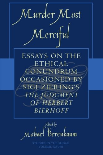 Murder Most Merciful: Essays on the Ethical Conundrum Occasioned by Sigi Ziering's The Judgement of Herbert Bierhoff (Studies in the Shoah Series)