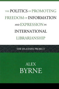 The Politics of Promoting Freedom of Information and Expression in International Librarianship: The IFLA/FAIFE Project (Look and Learn)