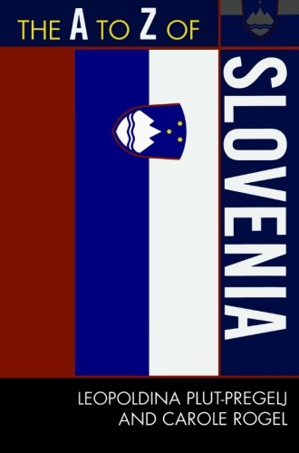 The A to Z of Slovenia (The A to Z Guide Series)