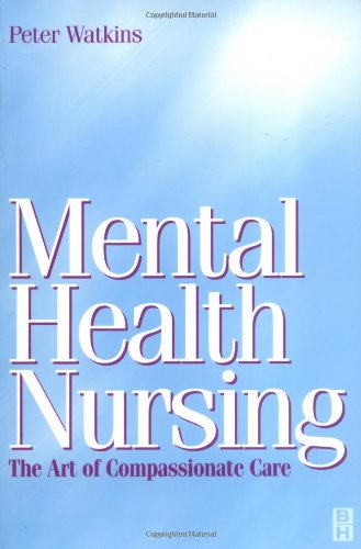 Mental Health Nursing: The Art of Compassionate Care, 1e