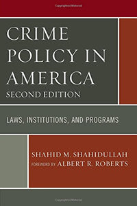Crime Policy in America: Laws, Institutions, and Programs