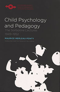 Child Psychology and Pedagogy: The Sorbonne Lectures 1949-1952 (Studies in Phenomenology and Existential Philosophy)