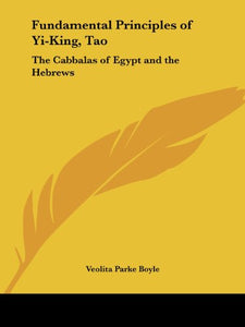 Fundamental Principles of Yi-King, Tao: The Cabbalas of Egypt and the Hebrews