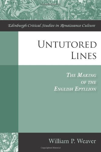 Untutored Lines: The Making of the English Epyllion (Edinburgh Critical Studies in Renaissance Culture)