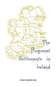 The Huguenot Settlements in Ireland