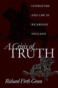 A Crisis of Truth: Literature and Law in Ricardian England (The Middle Ages Series)