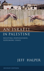 An Israeli in Palestine: Resisting Dispossession, Redeeming Israel