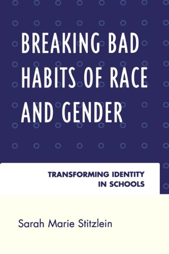 Breaking Bad Habits of Race and Gender: Transforming Identity in Schools