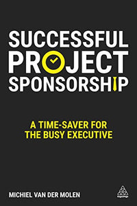 Successful Project Sponsorship: A Time-Saver for the Busy Executive