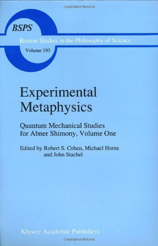 1: Experimental Metaphysics: Quantum Mechanical Studies for Abner Shimony, Volume One (Boston Studies in the Philosophy and History of Science)