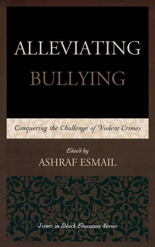 Alleviating Bullying: Conquering the Challenge of Violent Crimes (Issues in Black Education)