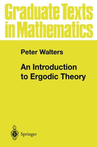 An Introduction to Ergodic Theory (Graduate Texts in Mathematics)