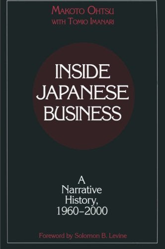 Inside Japanese Business: A Narrative History 1960-2000 (Nanzan University Academic Publication Series)