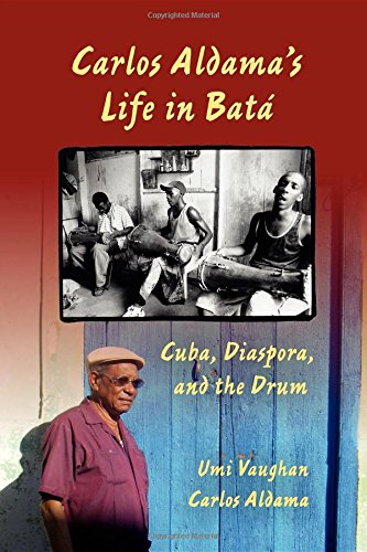 Carlos Aldama's Life in Bat: Cuba, Diaspora, and the Drum