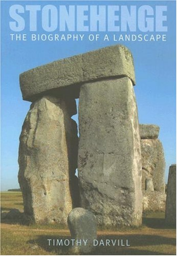 Stonehenge: The Biography of a Landscape