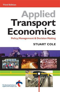 Applied Transport Economics: Policy, Management & Decision Making