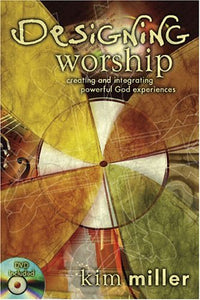 Designing Worship: Creating And Integrating Powerful God Experiences (Book & Dvd)