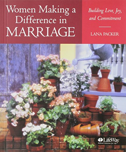 Women Making A Difference In Marriage: Building Love, Joy, And Commitment
