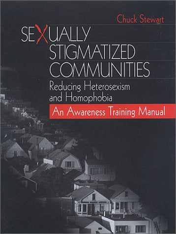 Sexually Stigmatized Communities: Reducing Heterosexism and Homophobia: An Awareness Training Manual