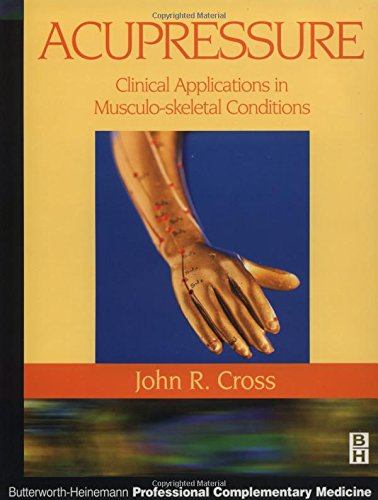 Acupressure: Clinical Applications in Musculoskeletal Conditions, 1e (Butterworth-Heinemann Professional Complementary Medicine)