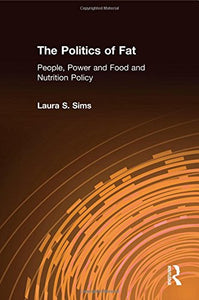 The Politics of Fat: People, Power and Food and Nutrition Policy (Bureaucracies, Public Administration, & Public Policy)