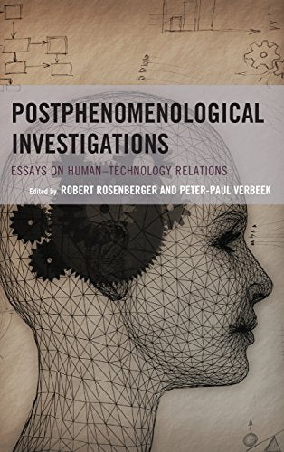Postphenomenological Investigations: Essays on HumanTechnology Relations (Postphenomenology and the Philosophy of Technology)